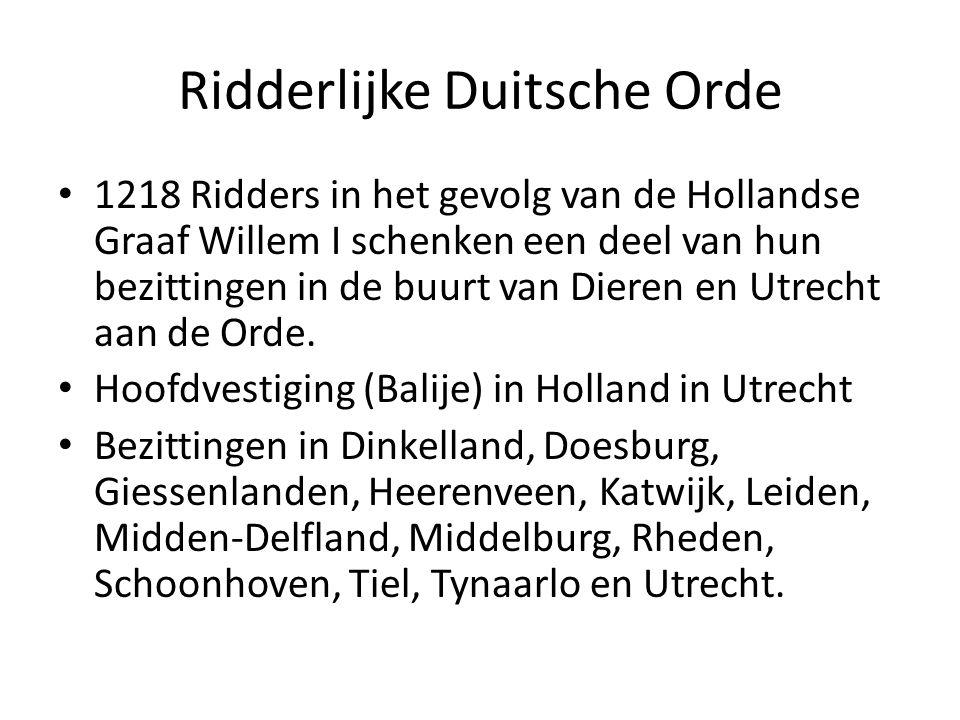 Ridderlijke Duitsche Orde 1218 Ridders in het gevolg van de Hollandse Graaf Willem I schenken een deel van hun bezittingen in de buurt van Dieren en U