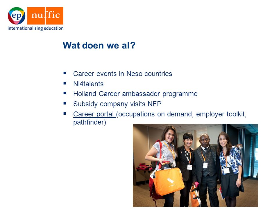 17  Career events in Neso countries  Nl4talents  Holland Career ambassador programme  Subsidy company visits NFP  Career portal (occupations on d