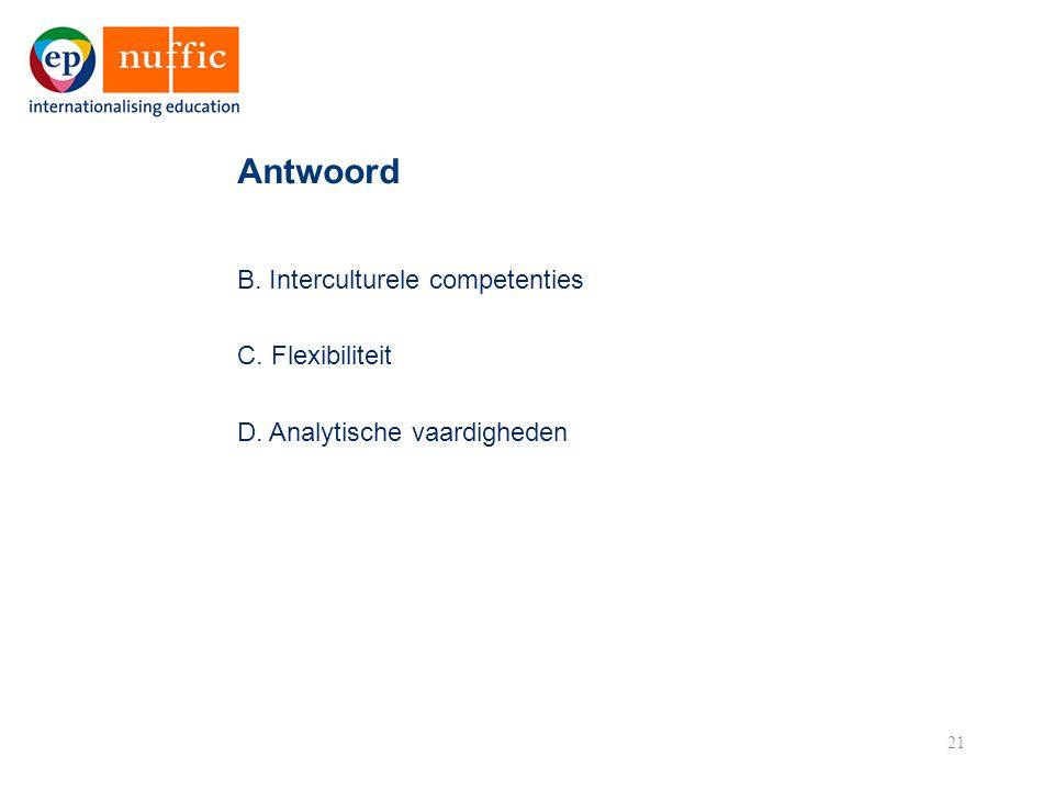 21 B. Interculturele competenties C. Flexibiliteit D. Analytische vaardigheden Antwoord
