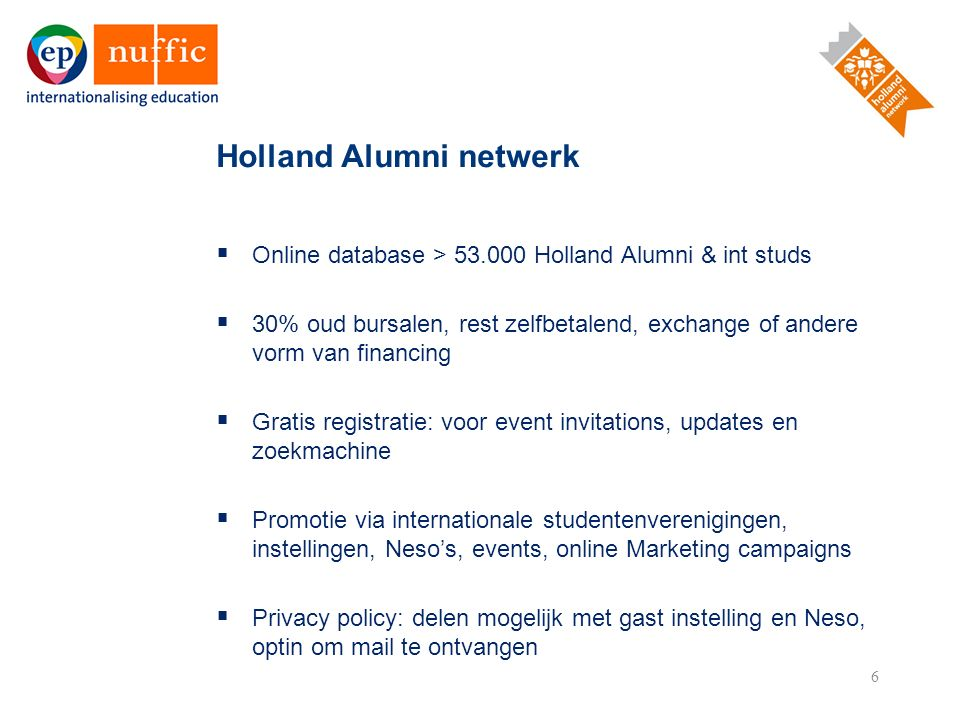 6  Online database > 53.000 Holland Alumni & int studs  30% oud bursalen, rest zelfbetalend, exchange of andere vorm van financing  Gratis registra