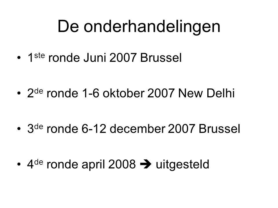 De onderhandelingen 1 ste ronde Juni 2007 Brussel 2 de ronde 1-6 oktober 2007 New Delhi 3 de ronde 6-12 december 2007 Brussel 4 de ronde april 2008  uitgesteld