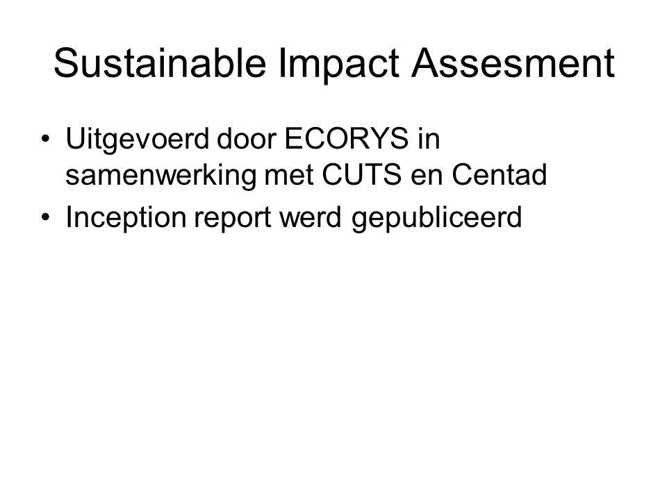 Sustainable Impact Assesment Uitgevoerd door ECORYS in samenwerking met CUTS en Centad Inception report werd gepubliceerd