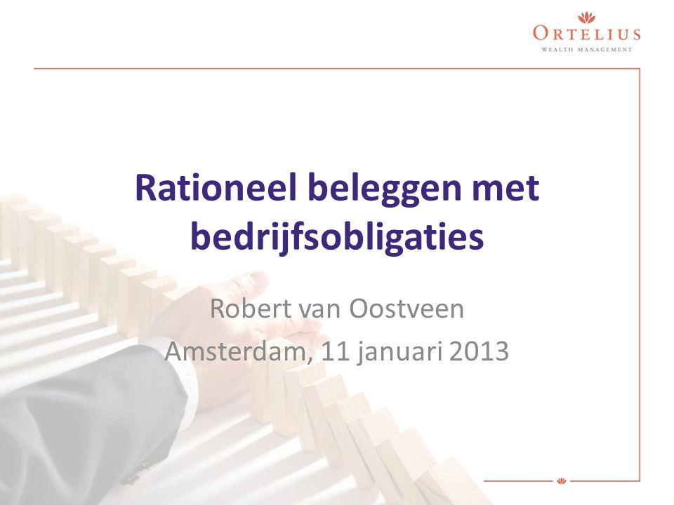 Rationeel beleggen met bedrijfsobligaties Robert van Oostveen Amsterdam, 11 januari 2013