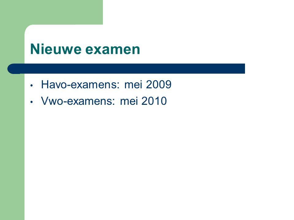 Nieuwe examen Havo-examens: mei 2009 Vwo-examens: mei 2010