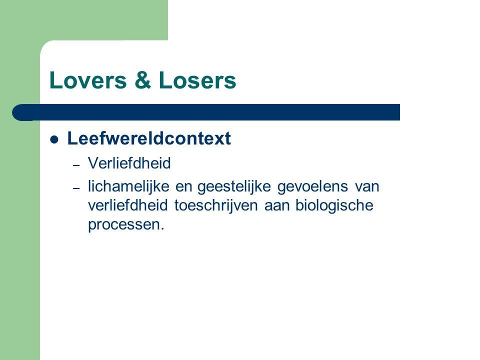 Lovers & Losers Leefwereldcontext – Verliefdheid – lichamelijke en geestelijke gevoelens van verliefdheid toeschrijven aan biologische processen.