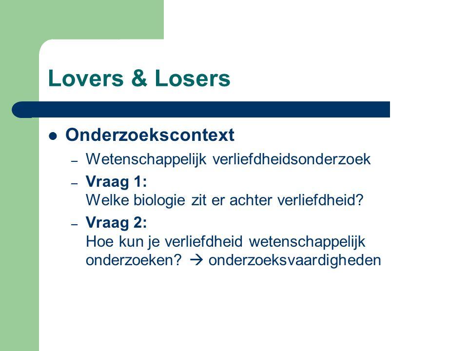 Lovers & Losers Onderzoekscontext – Wetenschappelijk verliefdheidsonderzoek – Vraag 1: Welke biologie zit er achter verliefdheid? – Vraag 2: Hoe kun j