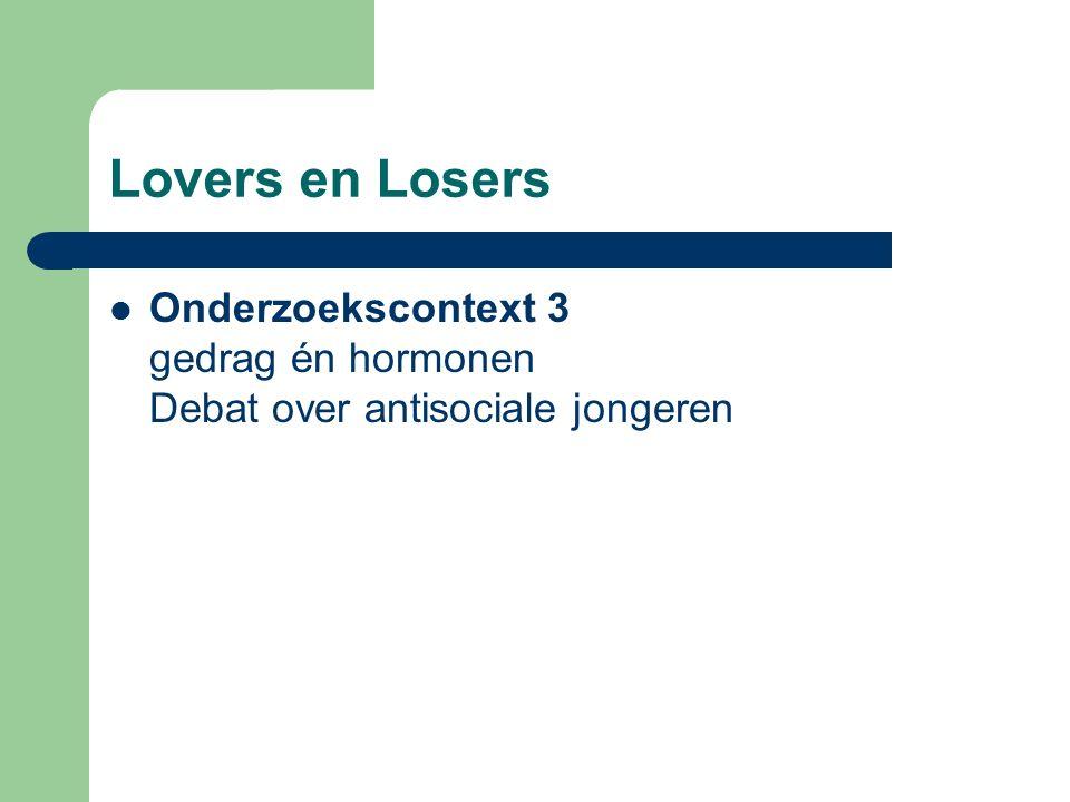 Lovers en Losers Onderzoekscontext 3 gedrag én hormonen Debat over antisociale jongeren