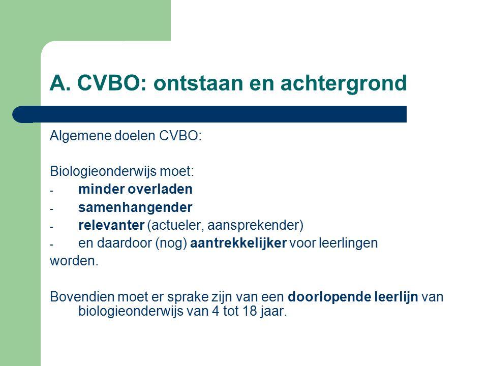 A. CVBO: ontstaan en achtergrond Algemene doelen CVBO: Biologieonderwijs moet: - minder overladen - samenhangender - relevanter (actueler, aansprekend