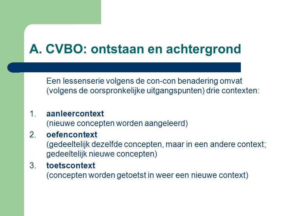 A. CVBO: ontstaan en achtergrond Een lessenserie volgens de con-con benadering omvat (volgens de oorspronkelijke uitgangspunten) drie contexten: 1. aa