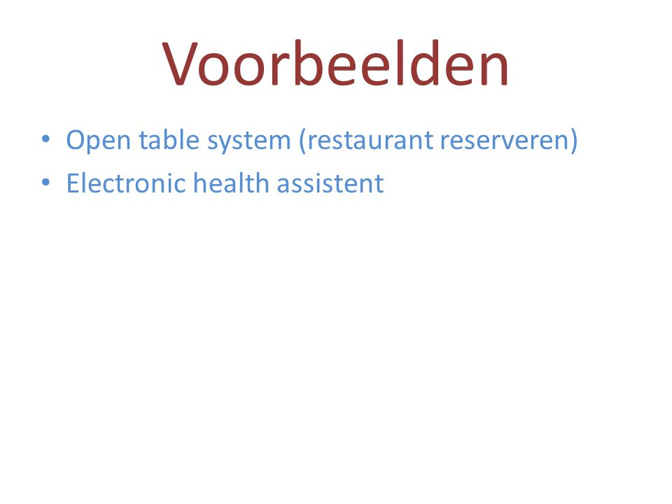 Voorbeelden Open table system (restaurant reserveren) Electronic health assistent