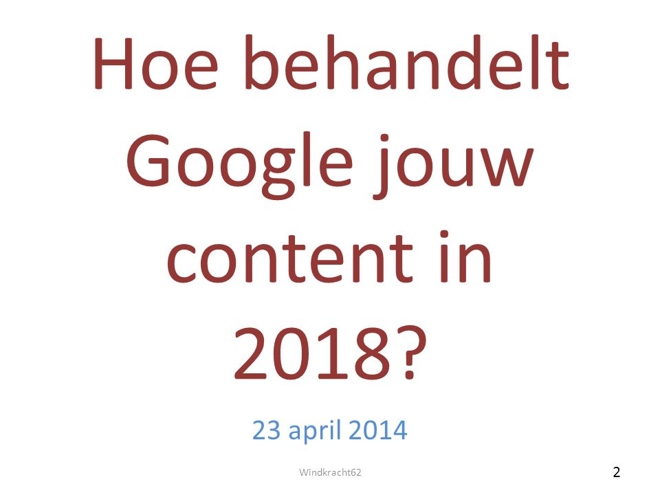 Hoe behandelt Google jouw content in 2018? 23 april 2014 Windkracht62 2