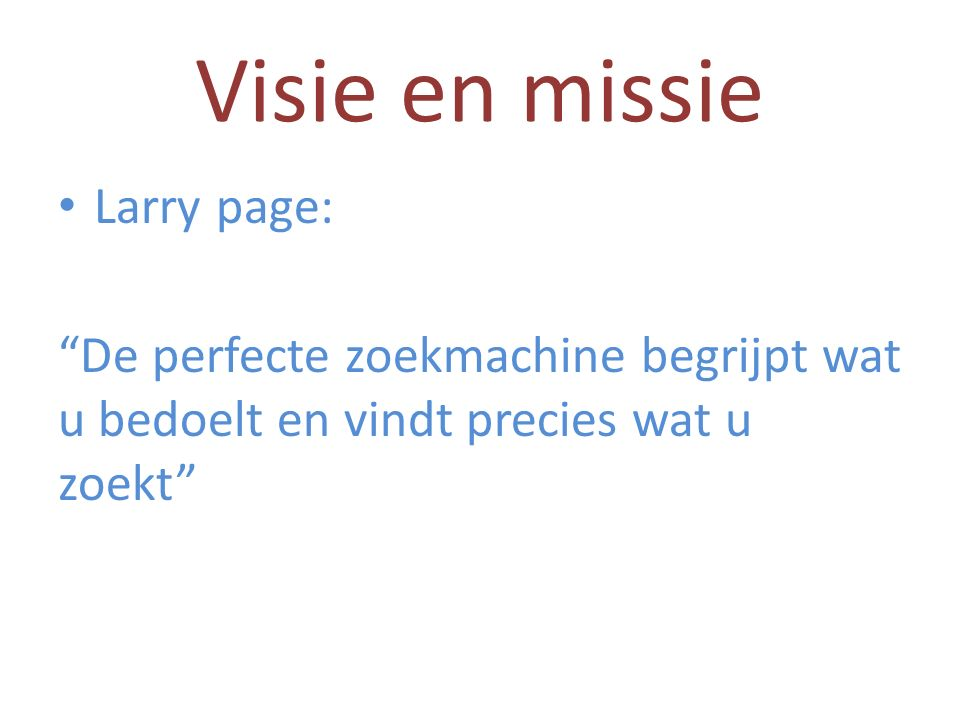 Visie en missie Larry page: De perfecte zoekmachine begrijpt wat u bedoelt en vindt precies wat u zoekt