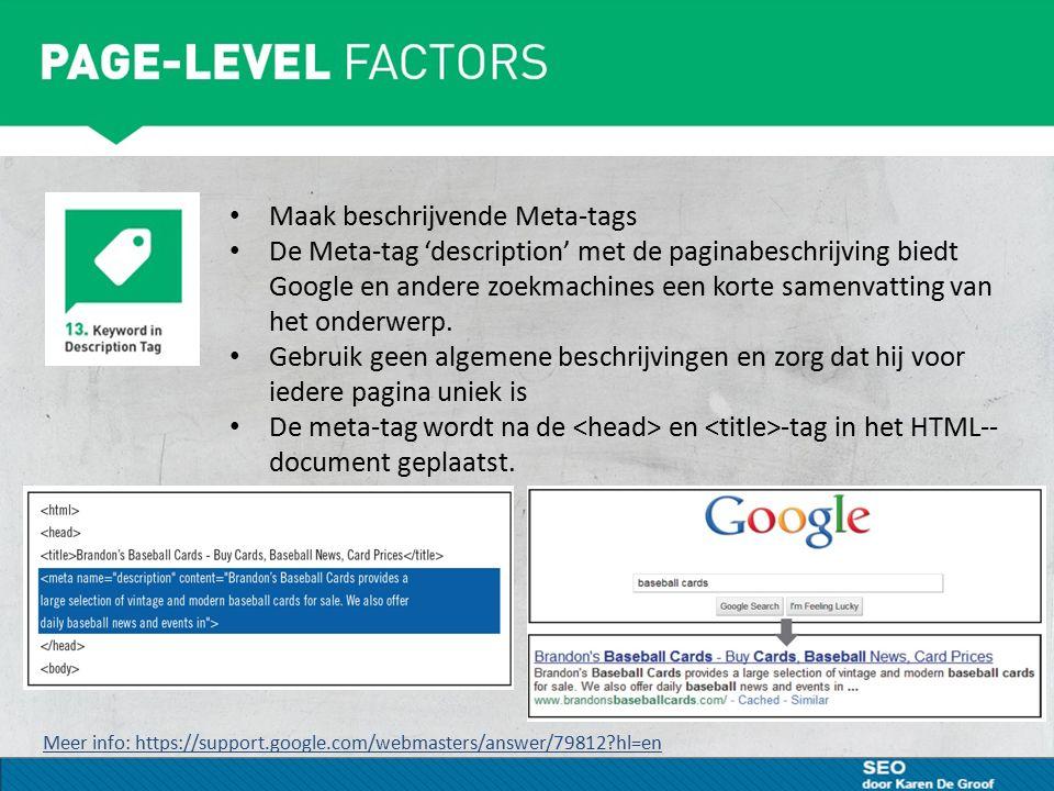 Maak beschrijvende Meta-tags De Meta-tag 'description' met de paginabeschrijving biedt Google en andere zoekmachines een korte samenvatting van het onderwerp.
