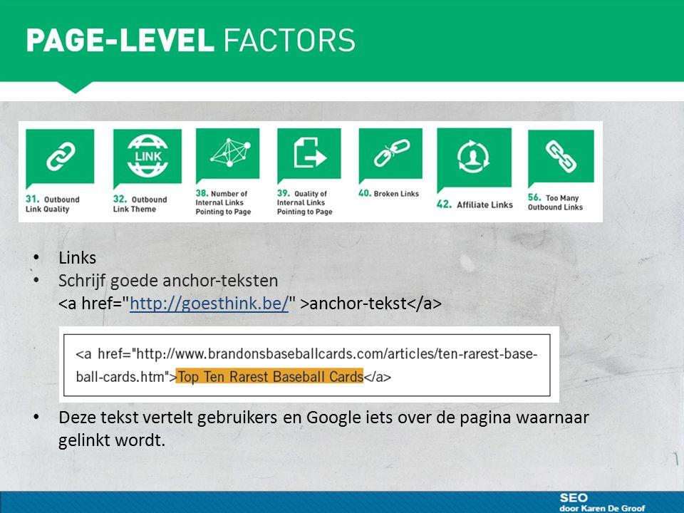 Links Schrijf goede anchor-teksten anchor-tekst http://goesthink.be/ Deze tekst vertelt gebruikers en Google iets over de pagina waarnaar gelinkt wordt.