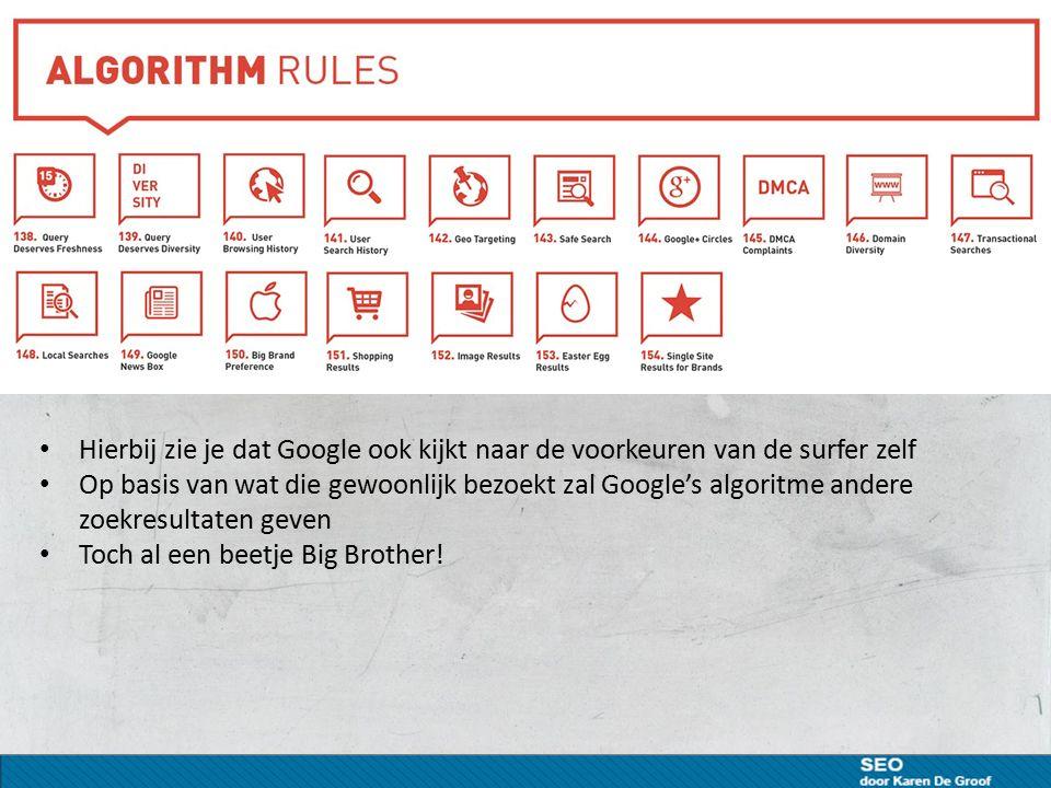Hierbij zie je dat Google ook kijkt naar de voorkeuren van de surfer zelf Op basis van wat die gewoonlijk bezoekt zal Google's algoritme andere zoekresultaten geven Toch al een beetje Big Brother!