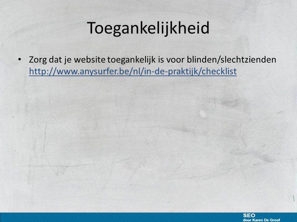 Toegankelijkheid Zorg dat je website toegankelijk is voor blinden/slechtzienden http://www.anysurfer.be/nl/in-de-praktijk/checklist http://www.anysurfer.be/nl/in-de-praktijk/checklist