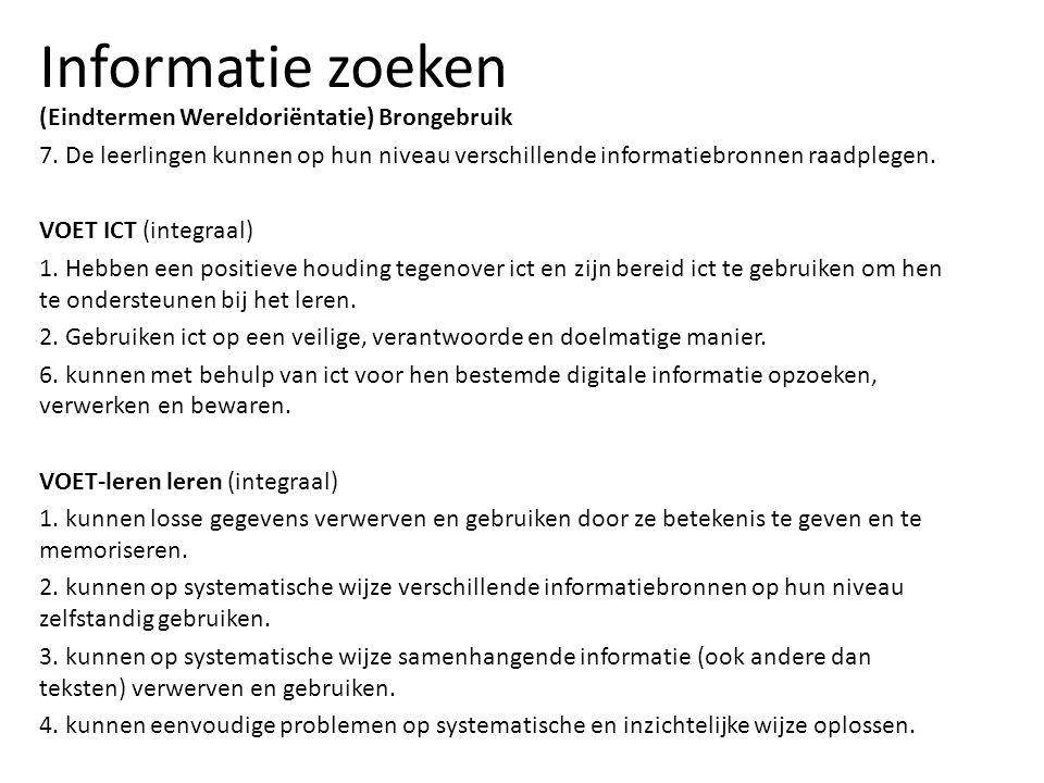 Informatie zoeken (Eindtermen Wereldoriëntatie) Brongebruik 7. De leerlingen kunnen op hun niveau verschillende informatiebronnen raadplegen. VOET ICT