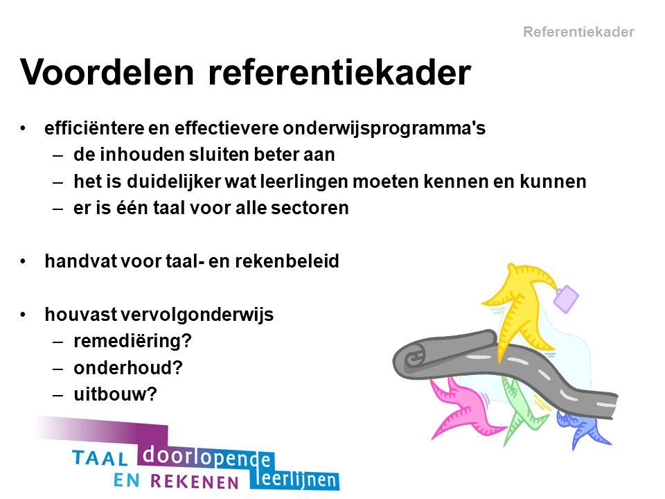Referentiekader efficiëntere en effectievere onderwijsprogramma's –de inhouden sluiten beter aan –het is duidelijker wat leerlingen moeten kennen en k