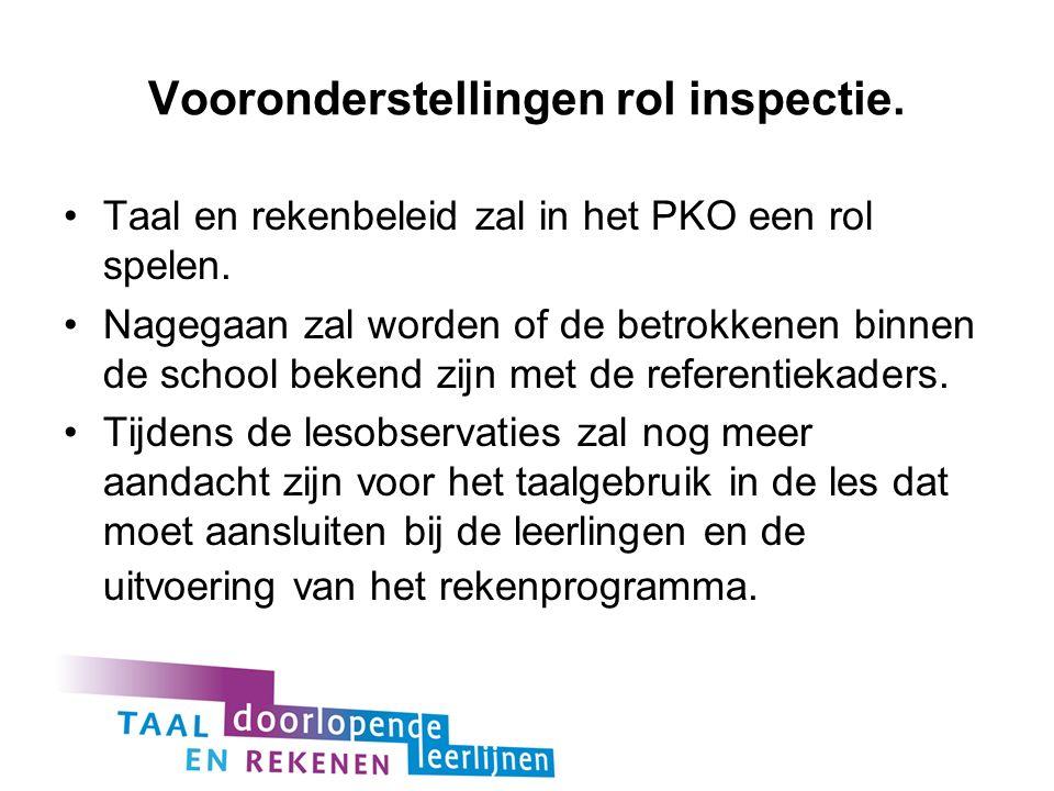 Vooronderstellingen rol inspectie. Taal en rekenbeleid zal in het PKO een rol spelen. Nagegaan zal worden of de betrokkenen binnen de school bekend zi