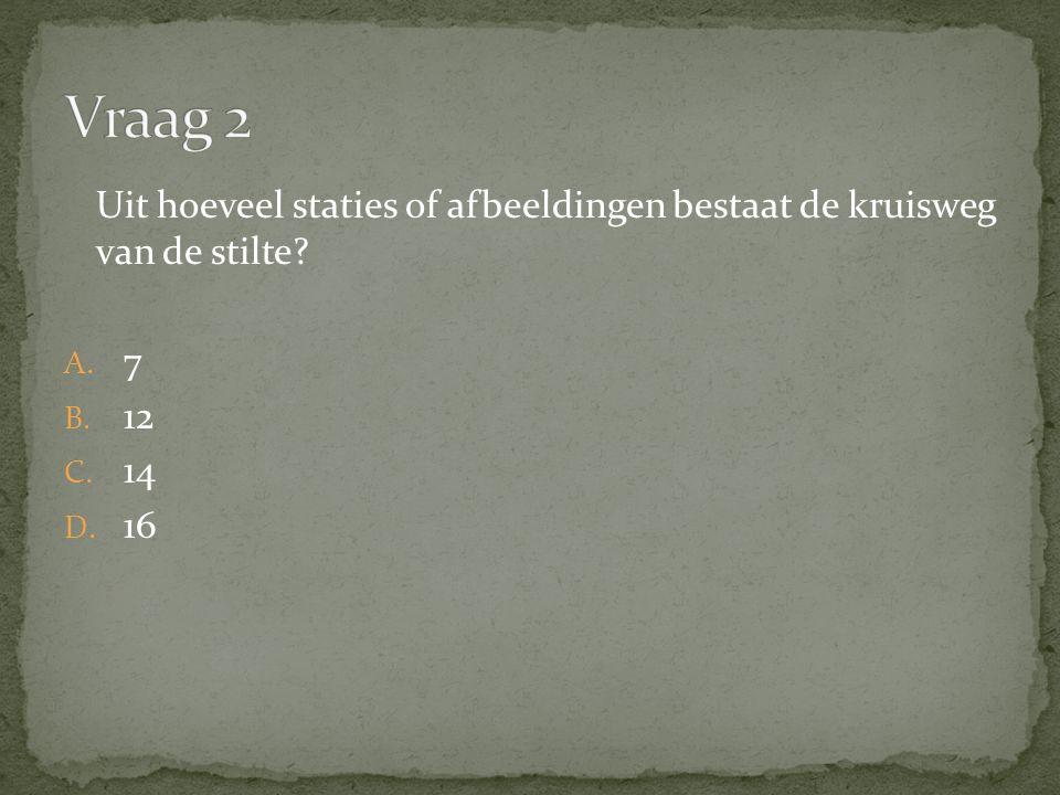 Uit hoeveel staties of afbeeldingen bestaat de kruisweg van de stilte A. 7 B. 12 C. 14 D. 16