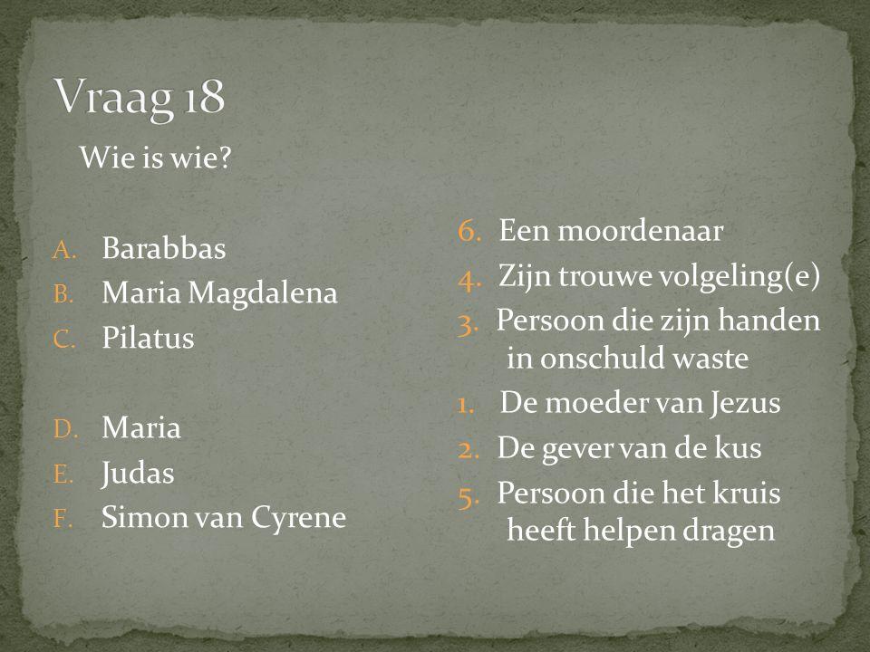 Wie is wie. A. Barabbas B. Maria Magdalena C. Pilatus D.