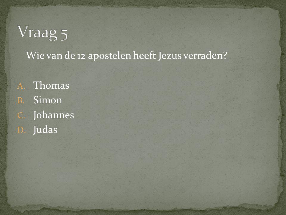 Wie van de 12 apostelen heeft Jezus verraden A. Thomas B. Simon C. Johannes D. Judas