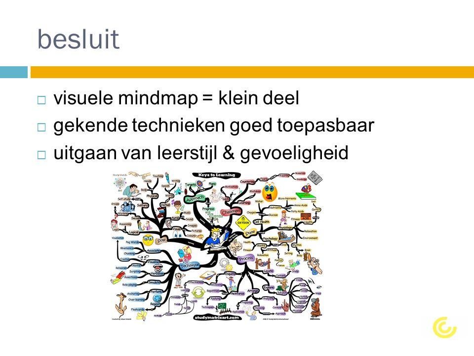 besluit  visuele mindmap = klein deel  gekende technieken goed toepasbaar  uitgaan van leerstijl & gevoeligheid