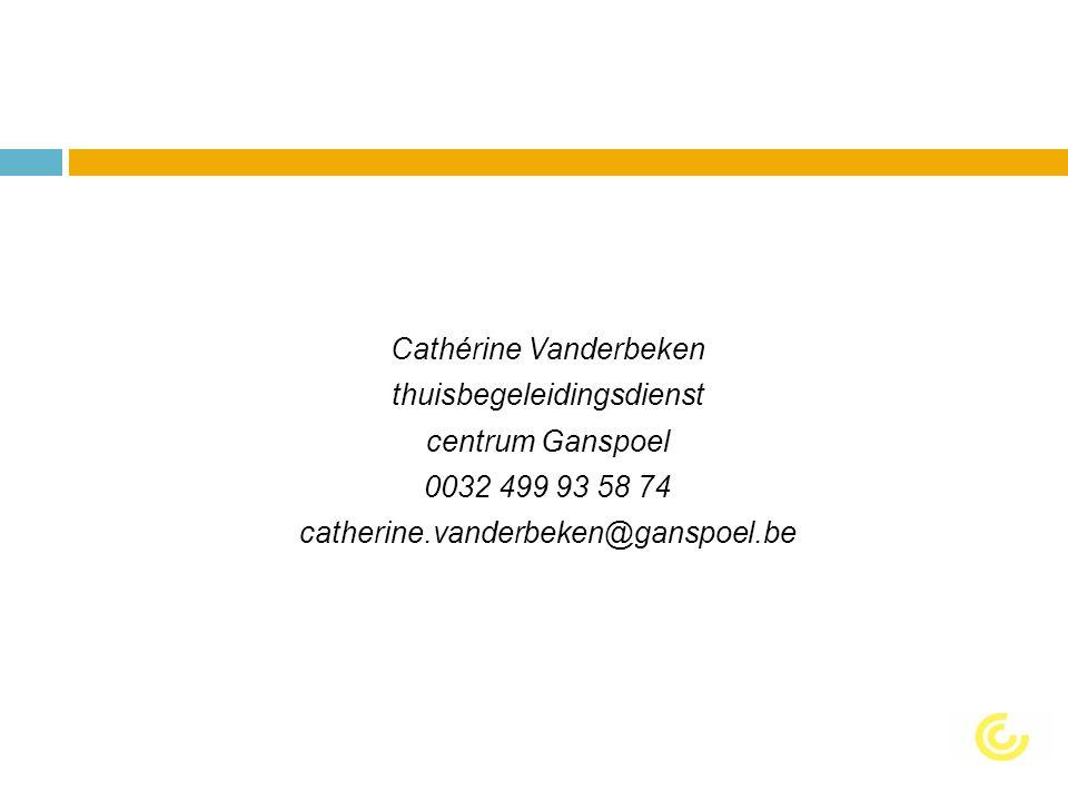 Cathérine Vanderbeken thuisbegeleidingsdienst centrum Ganspoel 0032 499 93 58 74 catherine.vanderbeken@ganspoel.be
