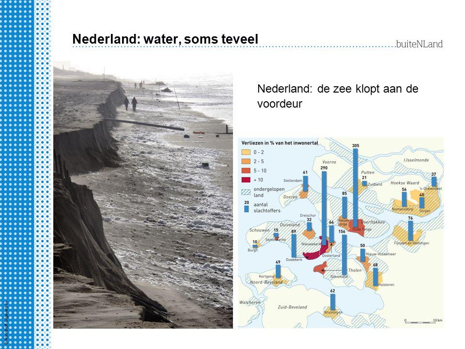 Nederland: water, soms teveel Nederland: de zee klopt aan de voordeur