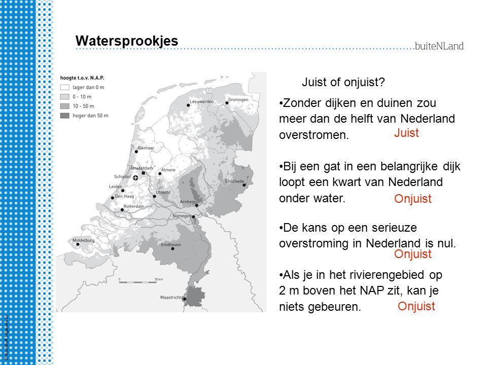 Watersprookjes Juist of onjuist? Zonder dijken en duinen zou meer dan de helft van Nederland overstromen. Bij een gat in een belangrijke dijk loopt ee