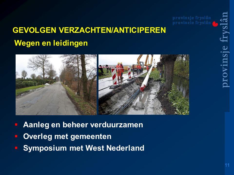 11 Wegen en leidingen   Aanleg en beheer verduurzamen   Overleg met gemeenten   Symposium met West Nederland GEVOLGEN VERZACHTEN/ANTICIPEREN