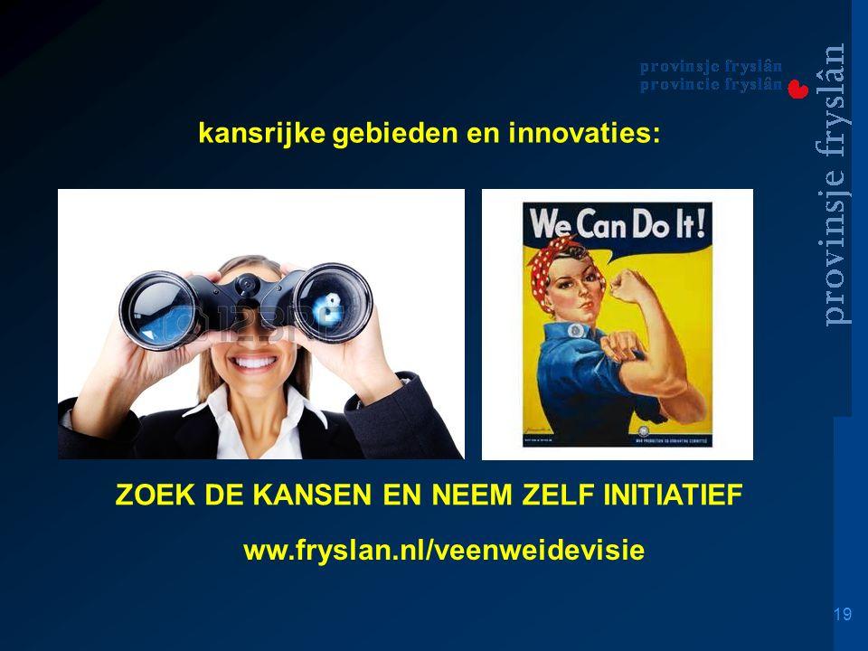 19 ZOEK DE KANSEN EN NEEM ZELF INITIATIEF ww.fryslan.nl/veenweidevisie kansrijke gebieden en innovaties: