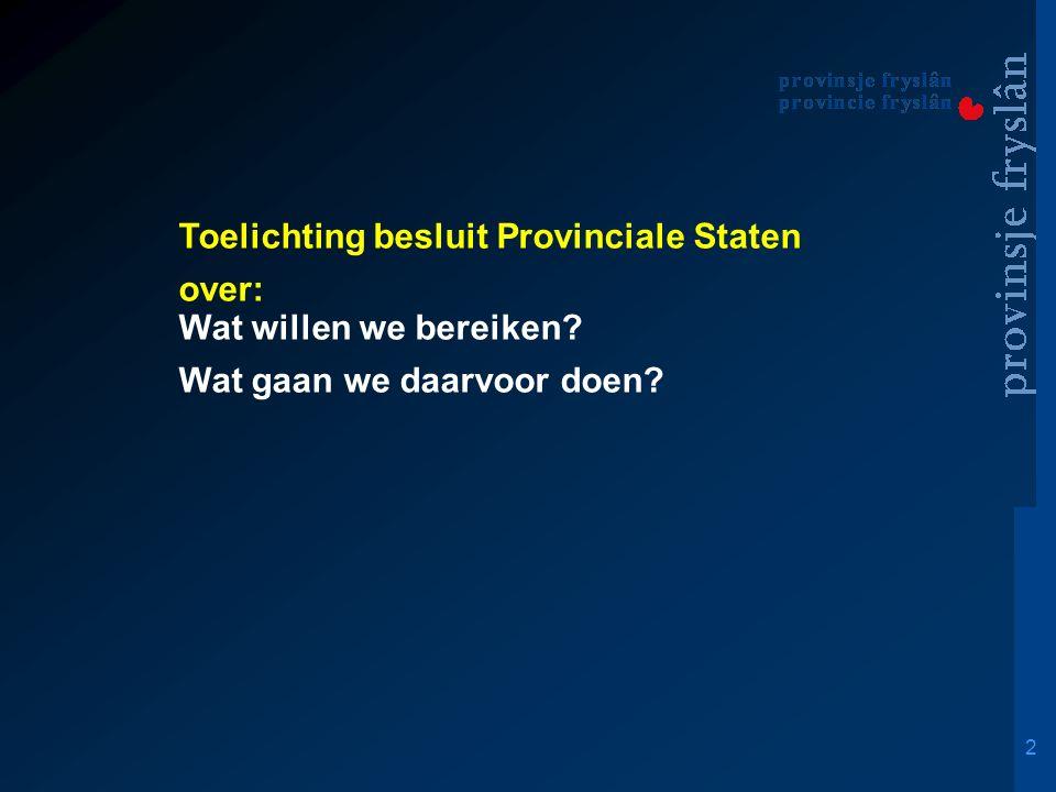 2 Toelichting besluit Provinciale Staten over: Wat willen we bereiken Wat gaan we daarvoor doen