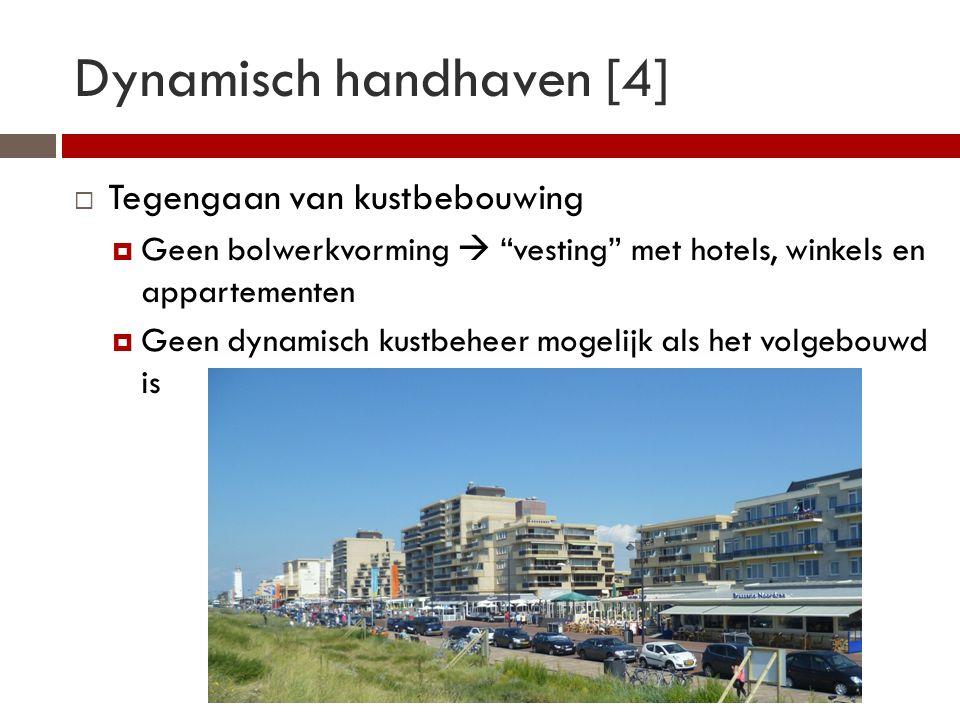 Dynamisch handhaven [4]  Tegengaan van kustbebouwing  Geen bolwerkvorming  vesting met hotels, winkels en appartementen  Geen dynamisch kustbeheer mogelijk als het volgebouwd is