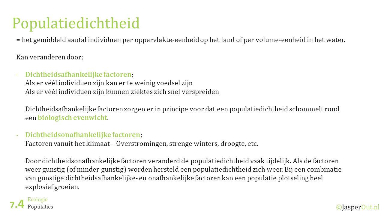 Ecologie 7.4 ©JasperOut.nl Populaties Populatiedichtheid = het gemiddeld aantal individuen per oppervlakte-eenheid op het land of per volume-eenheid in het water.