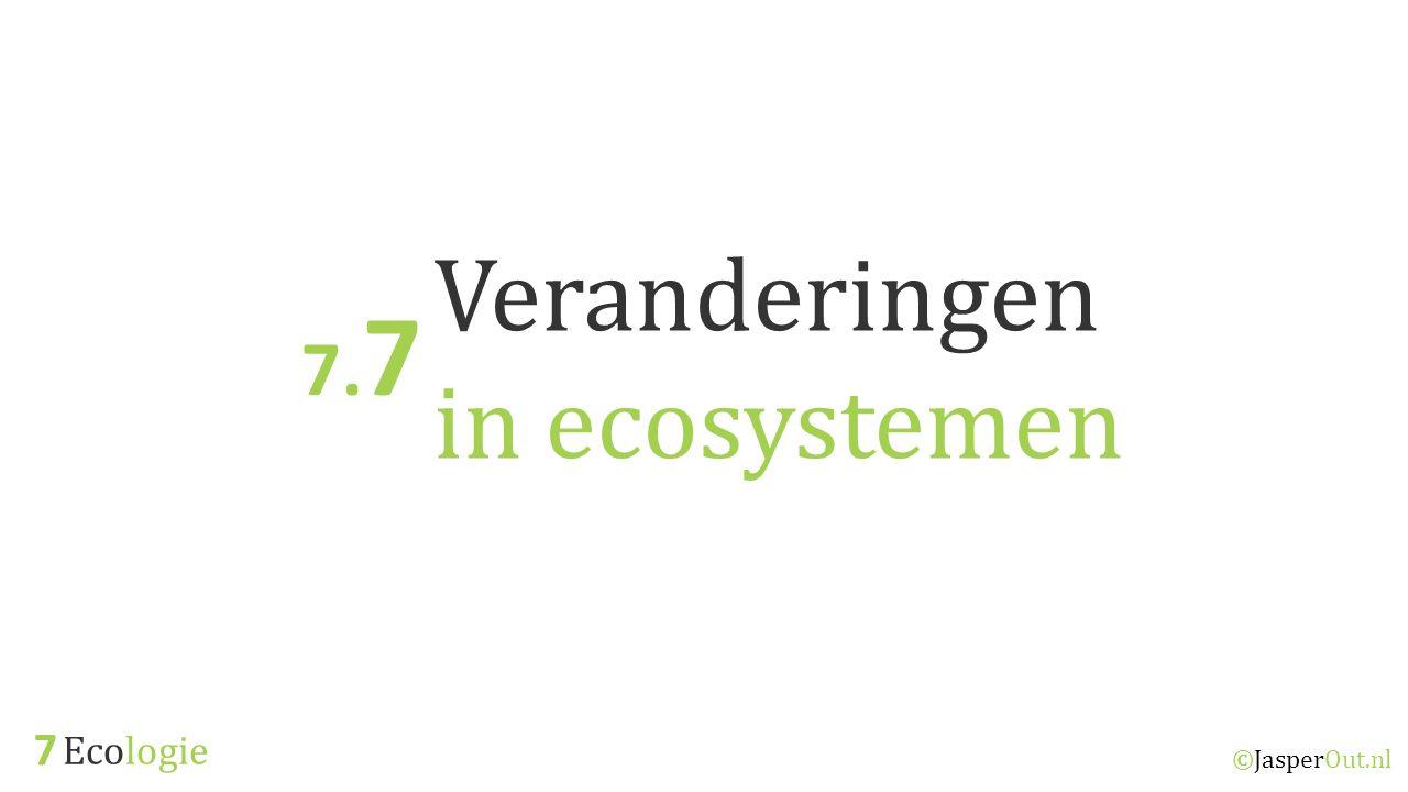 Ecologie 7 ©JasperOut.nl Veranderingen in ecosystemen 7. 7