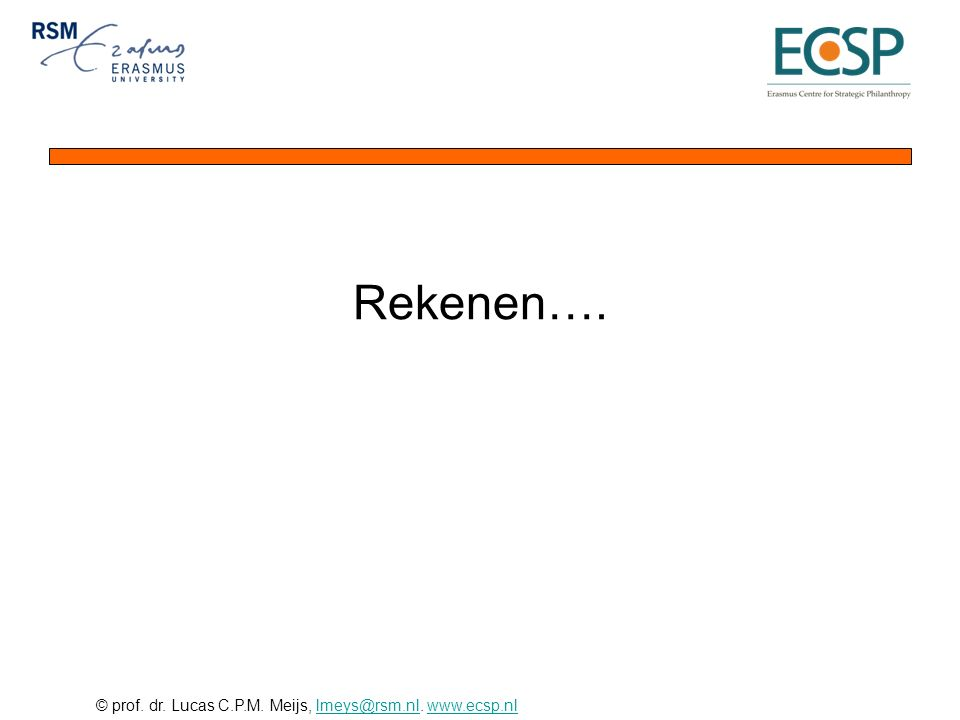© prof. dr. Lucas C.P.M. Meijs, lmeys@rsm.nl. www.ecsp.nllmeys@rsm.nlwww.ecsp.nl Rekenen….