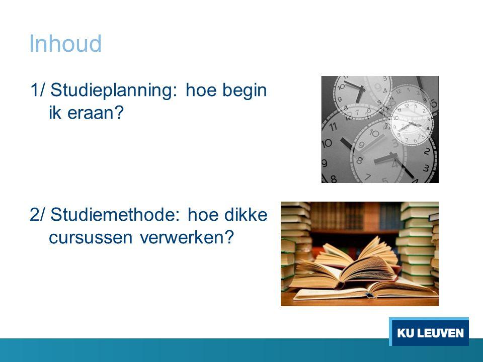 Inhoud 1/ Studieplanning: hoe begin ik eraan 2/ Studiemethode: hoe dikke cursussen verwerken