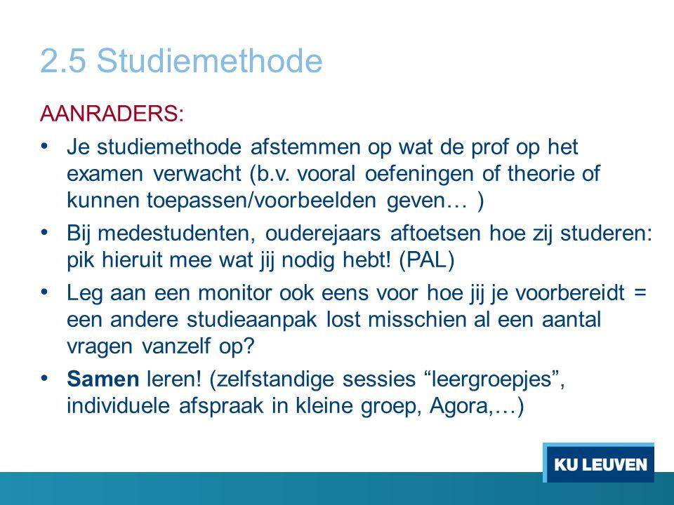 2.5 Studiemethode AANRADERS: Je studiemethode afstemmen op wat de prof op het examen verwacht (b.v.
