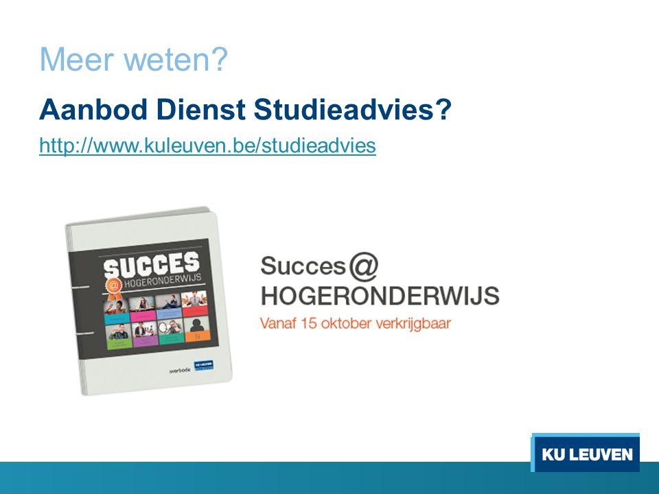 Meer weten Aanbod Dienst Studieadvies http://www.kuleuven.be/studieadvies