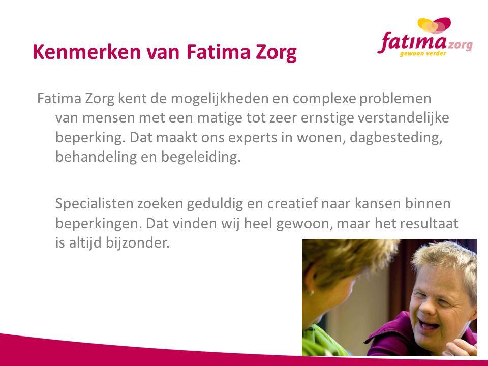 Kenmerken van Fatima Zorg Fatima Zorg kent de mogelijkheden en complexe problemen van mensen met een matige tot zeer ernstige verstandelijke beperking