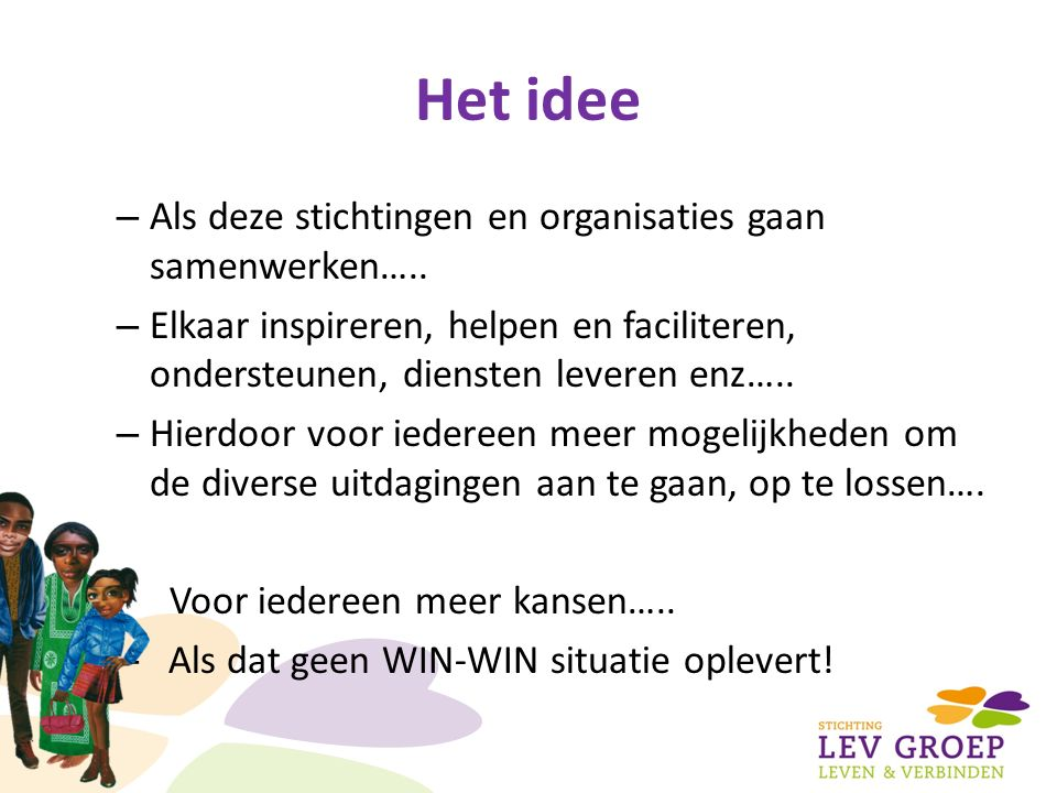 Het idee – Als deze stichtingen en organisaties gaan samenwerken…..