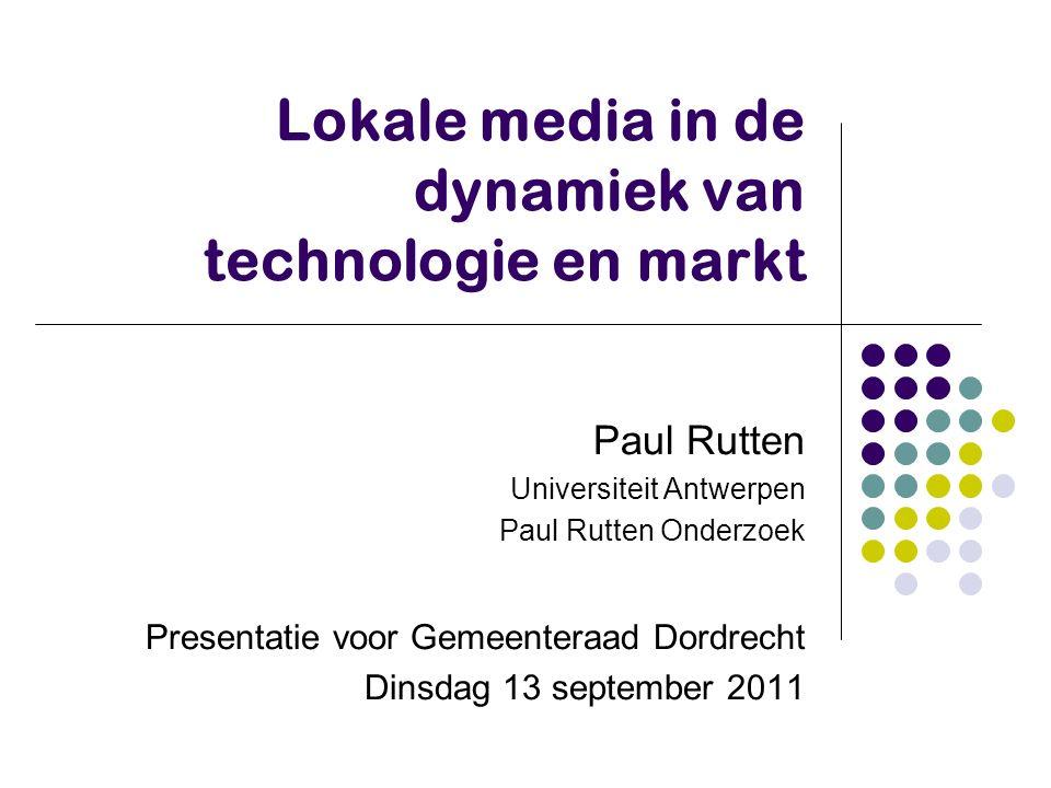 Lokale media in de dynamiek van technologie en markt Paul Rutten Universiteit Antwerpen Paul Rutten Onderzoek Presentatie voor Gemeenteraad Dordrecht Dinsdag 13 september 2011
