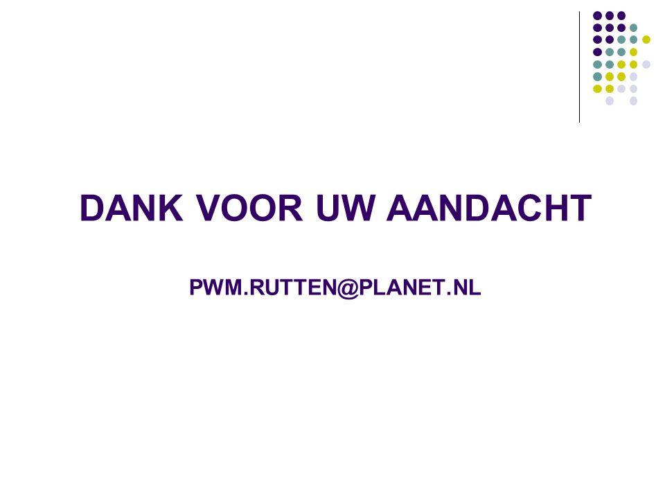 DANK VOOR UW AANDACHT PWM.RUTTEN@PLANET.NL