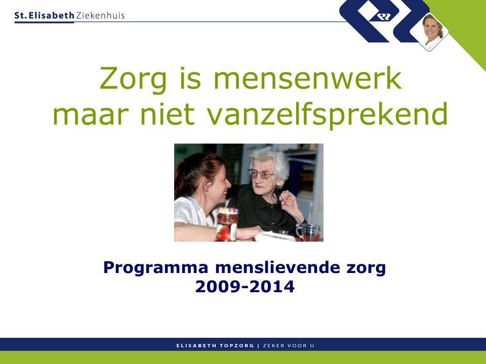 Zorg is mensenwerk maar niet vanzelfsprekend Programma menslievende zorg 2009-2014