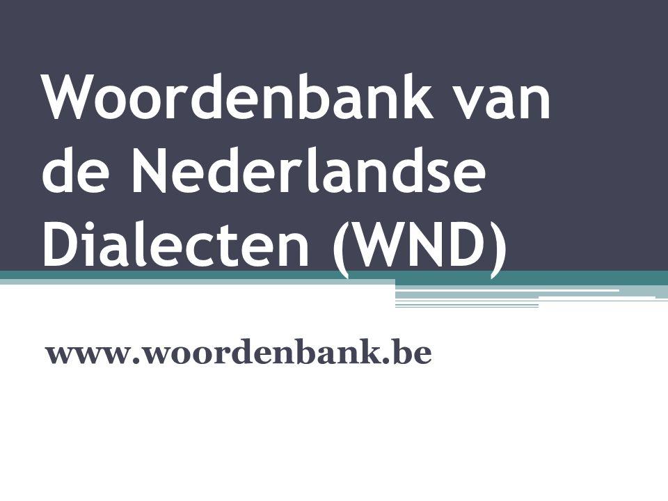 Woordenbank van de Nederlandse Dialecten (WND) www.woordenbank.be