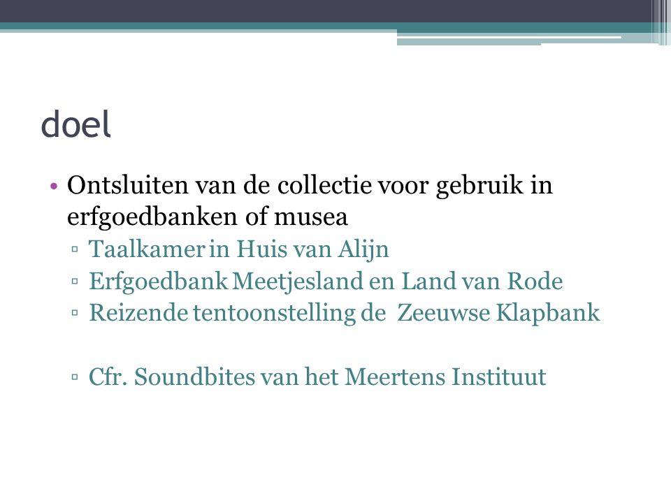 doel Ontsluiten van de collectie voor gebruik in erfgoedbanken of musea ▫Taalkamer in Huis van Alijn ▫Erfgoedbank Meetjesland en Land van Rode ▫Reizende tentoonstelling de Zeeuwse Klapbank ▫Cfr.