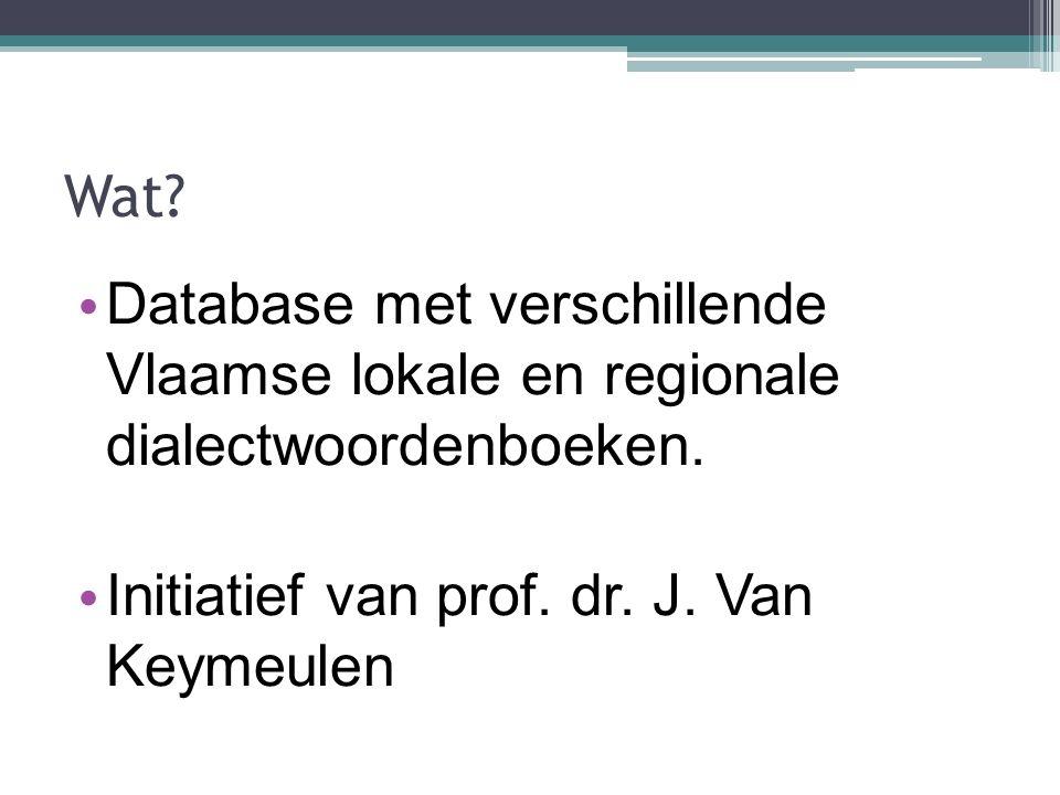Wat. Database met verschillende Vlaamse lokale en regionale dialectwoordenboeken.