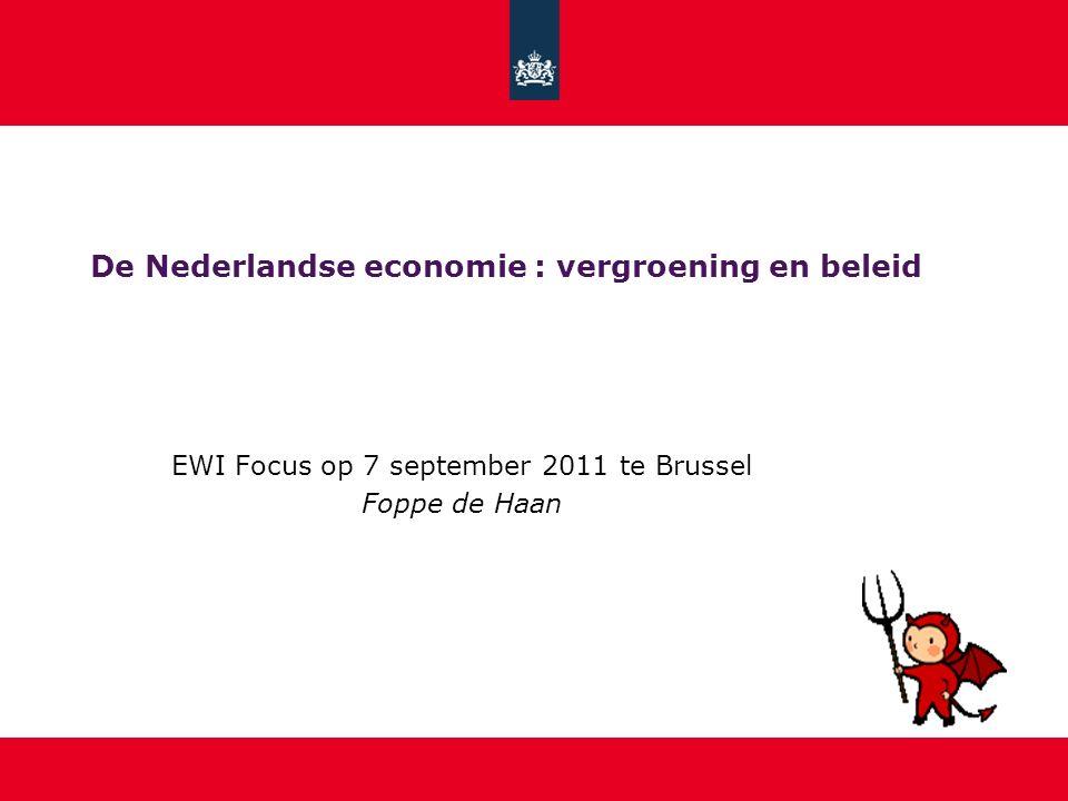 De Nederlandse economie : vergroening en beleid EWI Focus op 7 september 2011 te Brussel Foppe de Haan