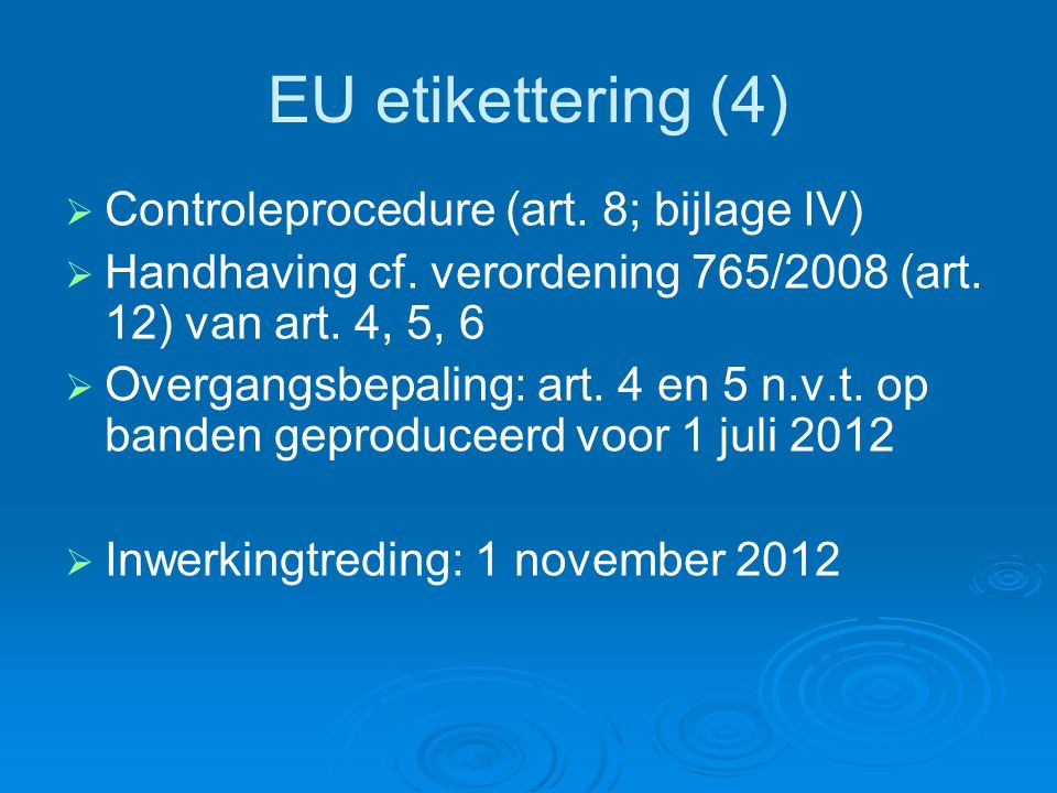 EU etikettering (4)   Controleprocedure (art. 8; bijlage IV)   Handhaving cf.